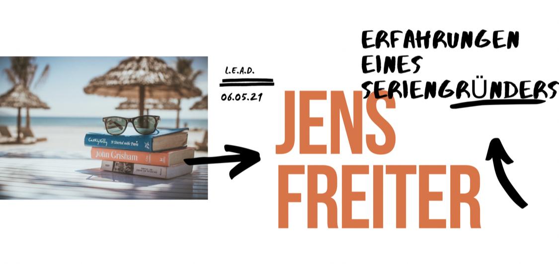 "L.E.A.D. mit Jens Freiter ""Erfahrungsbericht eines Seriengründers"""